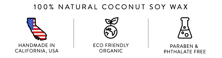 100% coconut soy wax, made in california usa, eco-friendly and organic, paraben and phthalate free